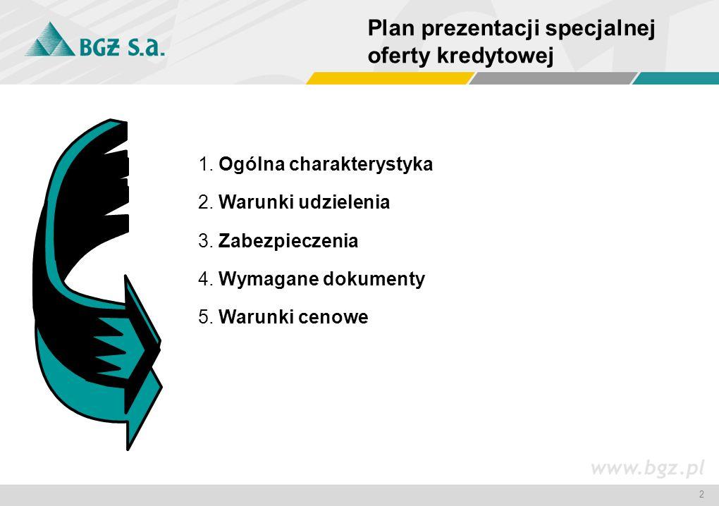 2 Plan prezentacji specjalnej oferty kredytowej 1. Ogólna charakterystyka 2. Warunki udzielenia 3. Zabezpieczenia 4. Wymagane dokumenty 5. Warunki cen