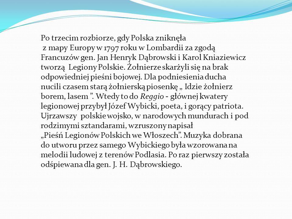 Po trzecim rozbiorze, gdy Polska zniknęła z mapy Europy w 1797 roku w Lombardii za zgodą Francuzów gen. Jan Henryk Dąbrowski i Karol Kniaziewicz tworz