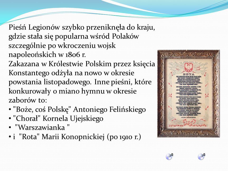 Pieśń Legionów szybko przeniknęła do kraju, gdzie stała się popularna wśród Polaków szczególnie po wkroczeniu wojsk napoleońskich w 1806 r. Zakazana w