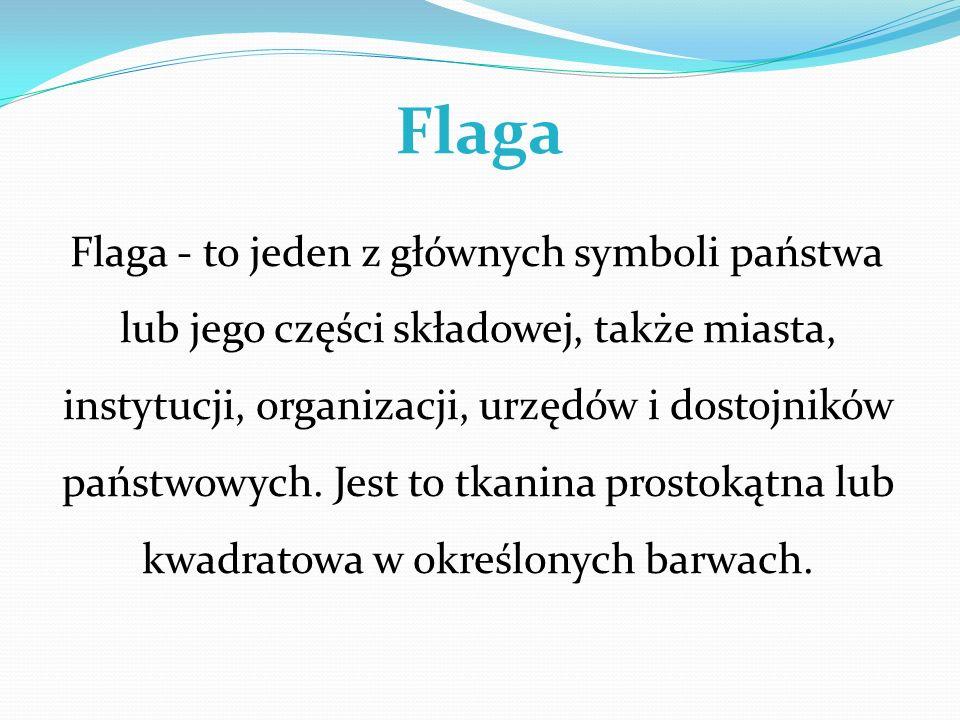 Flaga Flaga - to jeden z głównych symboli państwa lub jego części składowej, także miasta, instytucji, organizacji, urzędów i dostojników państwowych.