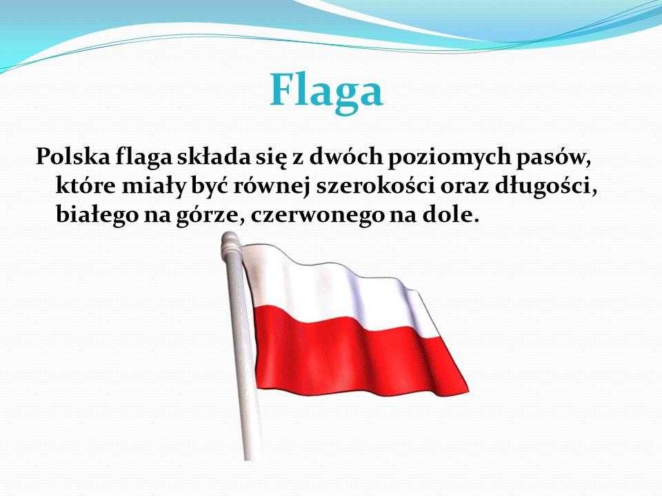 Flaga Polska flaga składa się z dwóch poziomych pasów, które miały być równej szerokości oraz długości, białego na górze, czerwonego na dole.