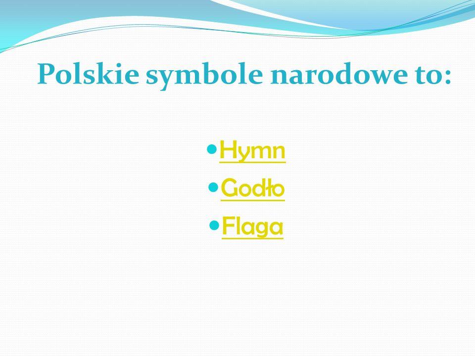 Polskie symbole narodowe to: Hymn Godło Flaga