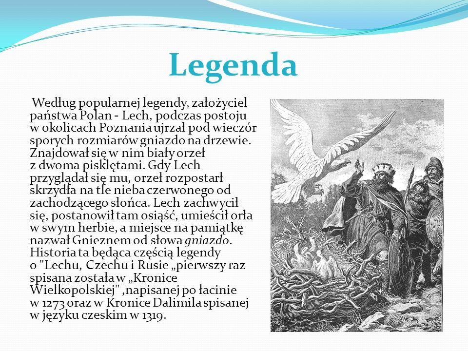 Legenda Według popularnej legendy, założyciel państwa Polan - Lech, podczas postoju w okolicach Poznania ujrzał pod wieczór sporych rozmiarów gniazdo
