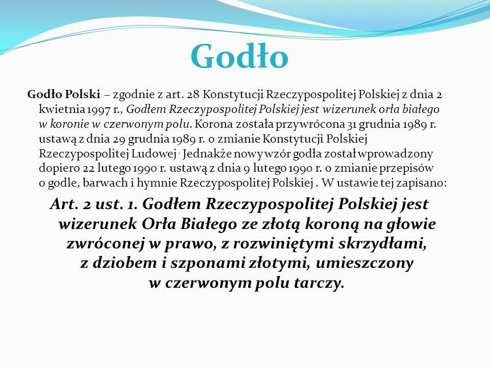 Godło Godło Polski – zgodnie z art. 28 Konstytucji Rzeczypospolitej Polskiej z dnia 2 kwietnia 1997 r., Godłem Rzeczypospolitej Polskiej jest wizerune