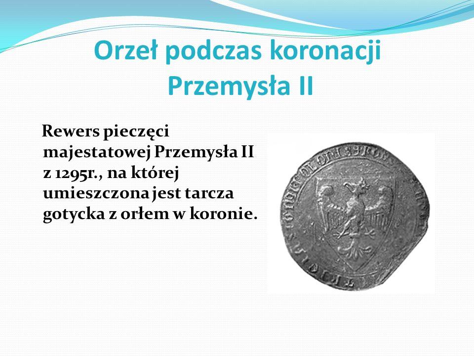 Orzeł podczas koronacji Przemysła II Rewers pieczęci majestatowej Przemysła II z 1295r., na której umieszczona jest tarcza gotycka z orłem w koronie.