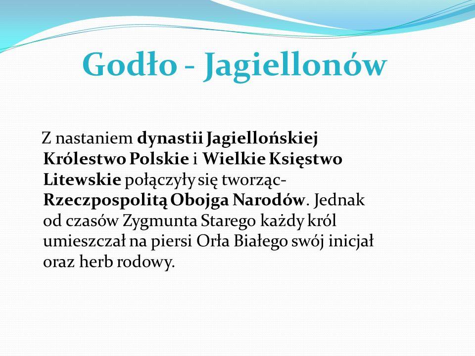 Godło - Jagiellonów Z nastaniem dynastii Jagiellońskiej Królestwo Polskie i Wielkie Księstwo Litewskie połączyły się tworząc- Rzeczpospolitą Obojga Na
