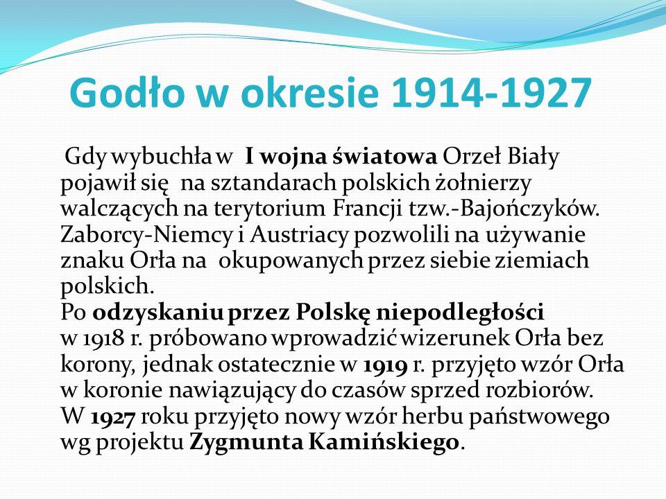 Godło w okresie 1914-1927 Gdy wybuchła w I wojna światowa Orzeł Biały pojawił się na sztandarach polskich żołnierzy walczących na terytorium Francji t