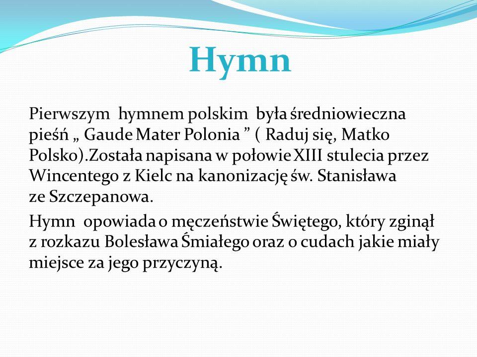 Hymn Pierwszym hymnem polskim była średniowieczna pieśń Gaude Mater Polonia ( Raduj się, Matko Polsko).Została napisana w połowie XIII stulecia przez