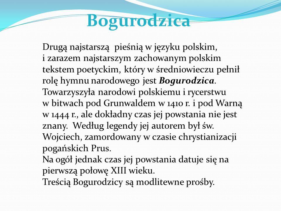Drugą najstarszą pieśnią w języku polskim, i zarazem najstarszym zachowanym polskim tekstem poetyckim, który w średniowieczu pełnił rolę hymnu narodow
