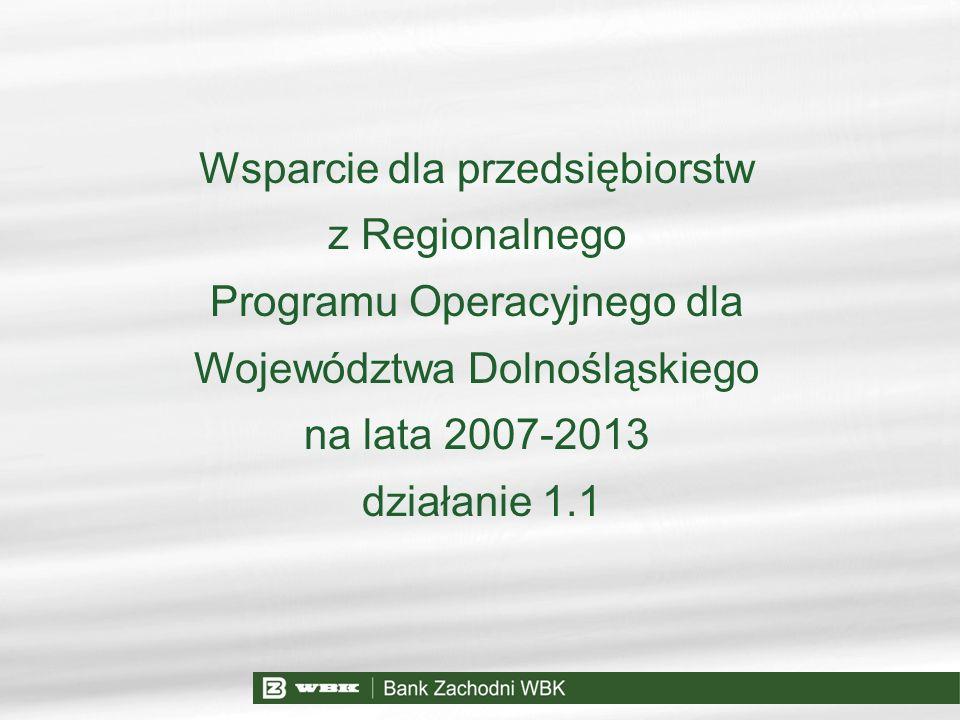 Wsparcie dla przedsiębiorstw z Regionalnego Programu Operacyjnego dla Województwa Dolnośląskiego na lata 2007-2013 działanie 1.1