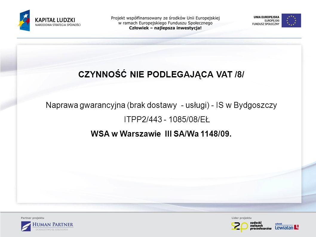 CZYNNOŚĆ NIE PODLEGAJĄCA VAT /8/ Naprawa gwarancyjna (brak dostawy - usługi) - IS w Bydgoszczy ITPP2/443 - 1085/08/EŁ WSA w Warszawie III SA/Wa 1148/0