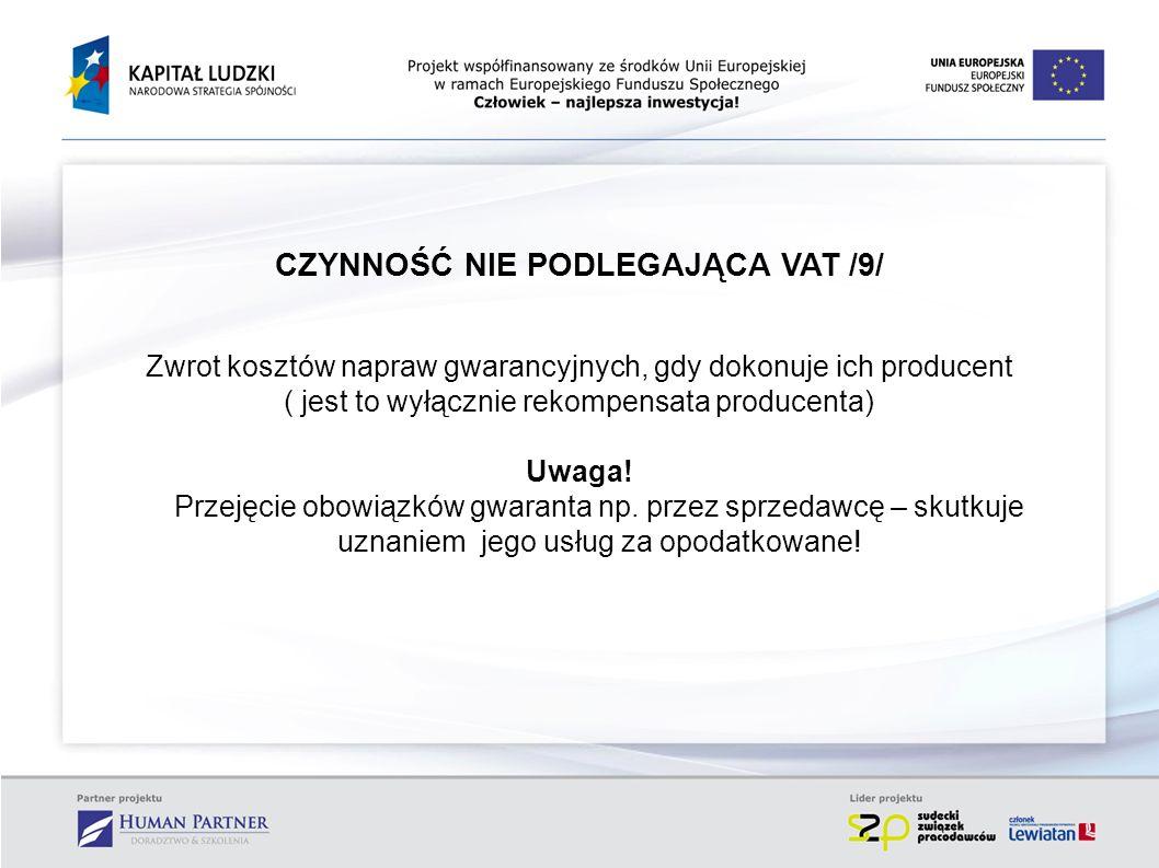 CZYNNOŚĆ NIE PODLEGAJĄCA VAT /9/ Zwrot kosztów napraw gwarancyjnych, gdy dokonuje ich producent ( jest to wyłącznie rekompensata producenta) Uwaga! Pr