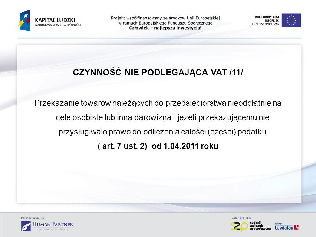 CZYNNOŚĆ NIE PODLEGAJĄCA VAT /11/ Przekazanie towarów należących do przedsiębiorstwa nieodpłatnie na cele osobiste lub inna darowizna - jeżeli przekaz