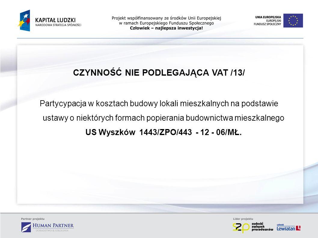 CZYNNOŚĆ NIE PODLEGAJĄCA VAT /13/ Partycypacja w kosztach budowy lokali mieszkalnych na podstawie ustawy o niektórych formach popierania budownictwa m
