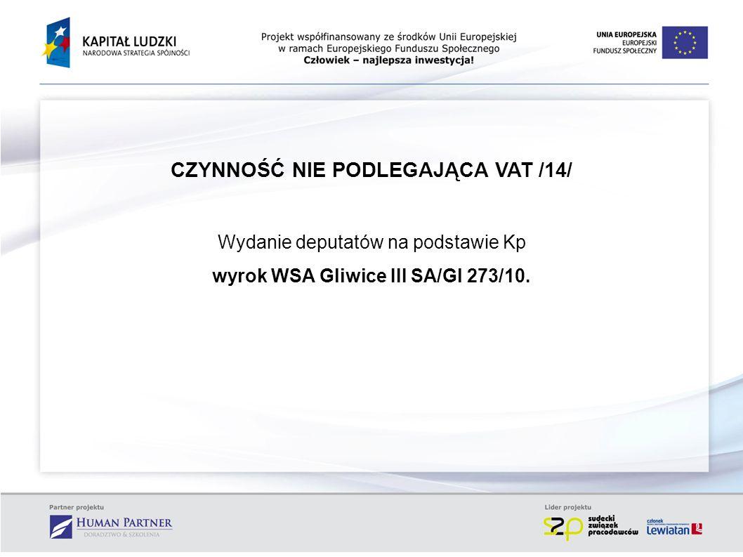 CZYNNOŚĆ NIE PODLEGAJĄCA VAT /14/ Wydanie deputatów na podstawie Kp wyrok WSA Gliwice III SA/Gl 273/10.