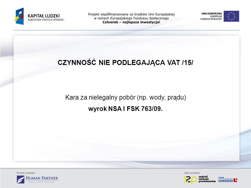 CZYNNOŚĆ NIE PODLEGAJĄCA VAT /15/ Kara za nielegalny pobór (np. wody, prądu) wyrok NSA I FSK 763/09.