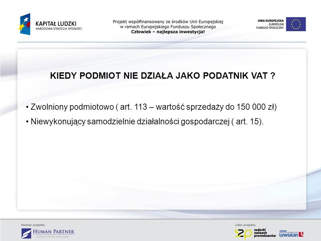 NIEPODATNIK (BRAK PRAWA DO ODLICZENIA) Podmiot, zbywający majątek prywatny - niezwiązany z działalnością gospodarczą; Podmiot jedynie administrujący środkami zgromadzonymi w ZFŚS – Izba Skarbowa w Łodzi, interpretacja IPTPP2/443-381/11-2/AW; Konsorcjum firm - wyrok WSA Rzeszów I SA/RZ 760/10; Przychody pracowników, twórców, osób wykonujących działalność osobiście (art.