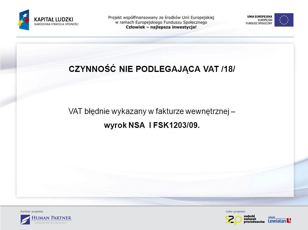 CZYNNOŚĆ NIE PODLEGAJĄCA VAT /18/ VAT błędnie wykazany w fakturze wewnętrznej – wyrok NSA I FSK1203/09.