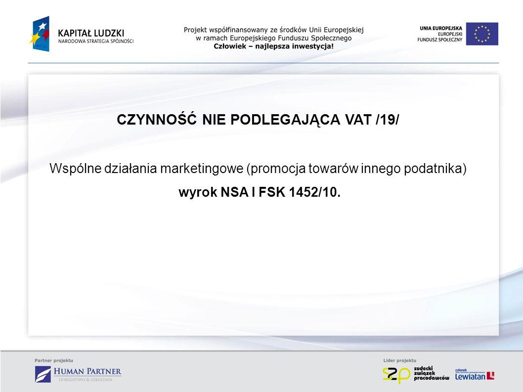 CZYNNOŚĆ NIE PODLEGAJĄCA VAT /19/ Wspólne działania marketingowe (promocja towarów innego podatnika) wyrok NSA I FSK 1452/10.