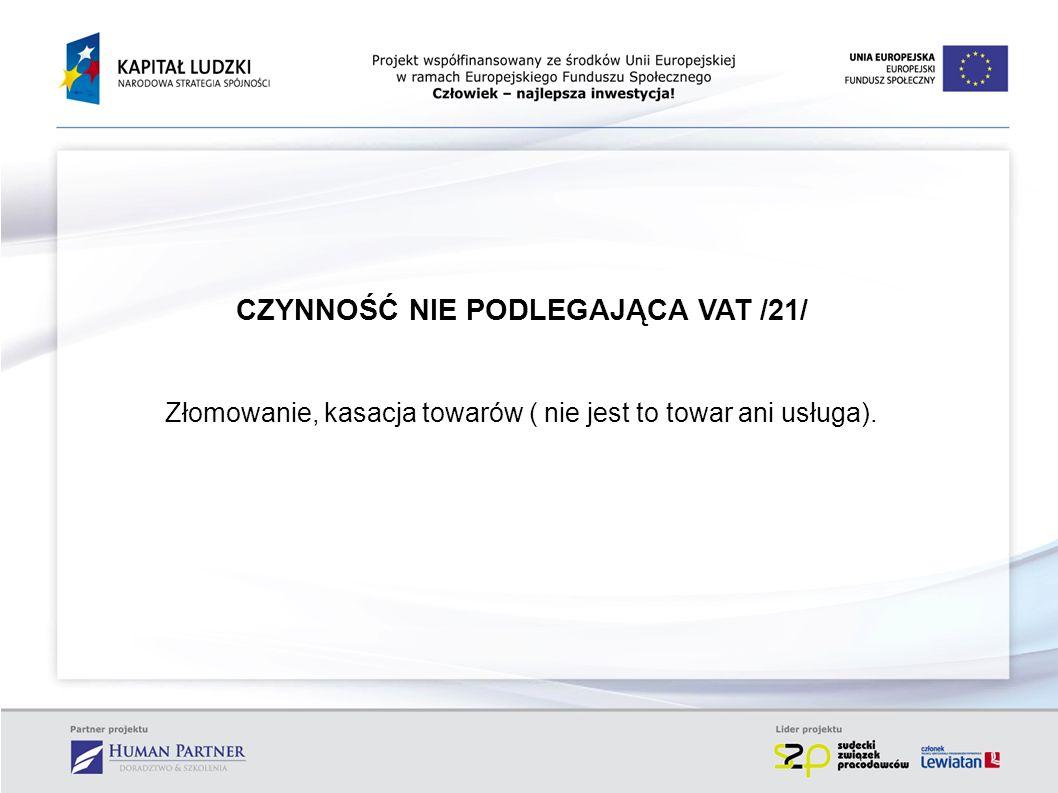 CZYNNOŚĆ NIE PODLEGAJĄCA VAT /21/ Złomowanie, kasacja towarów ( nie jest to towar ani usługa).
