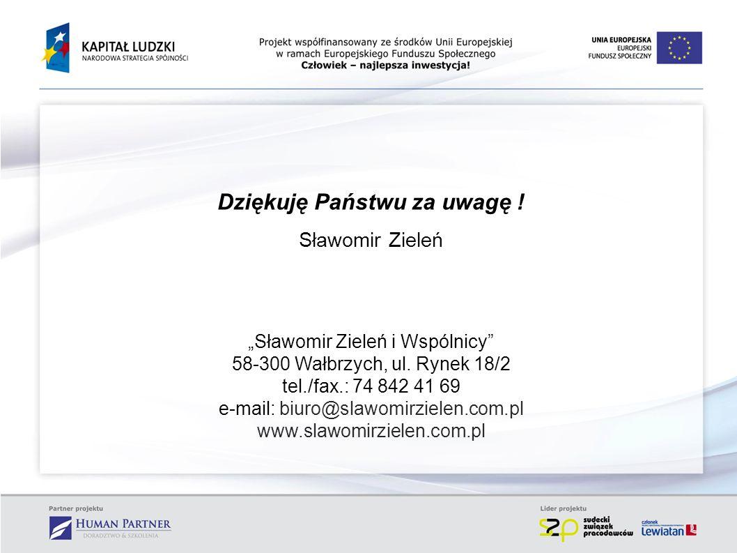 Dziękuję Państwu za uwagę ! Sławomir Zieleń Sławomir Zieleń i Wspólnicy 58-300 Wałbrzych, ul. Rynek 18/2 tel./fax.: 74 842 41 69 e-mail: biuro@slawomi
