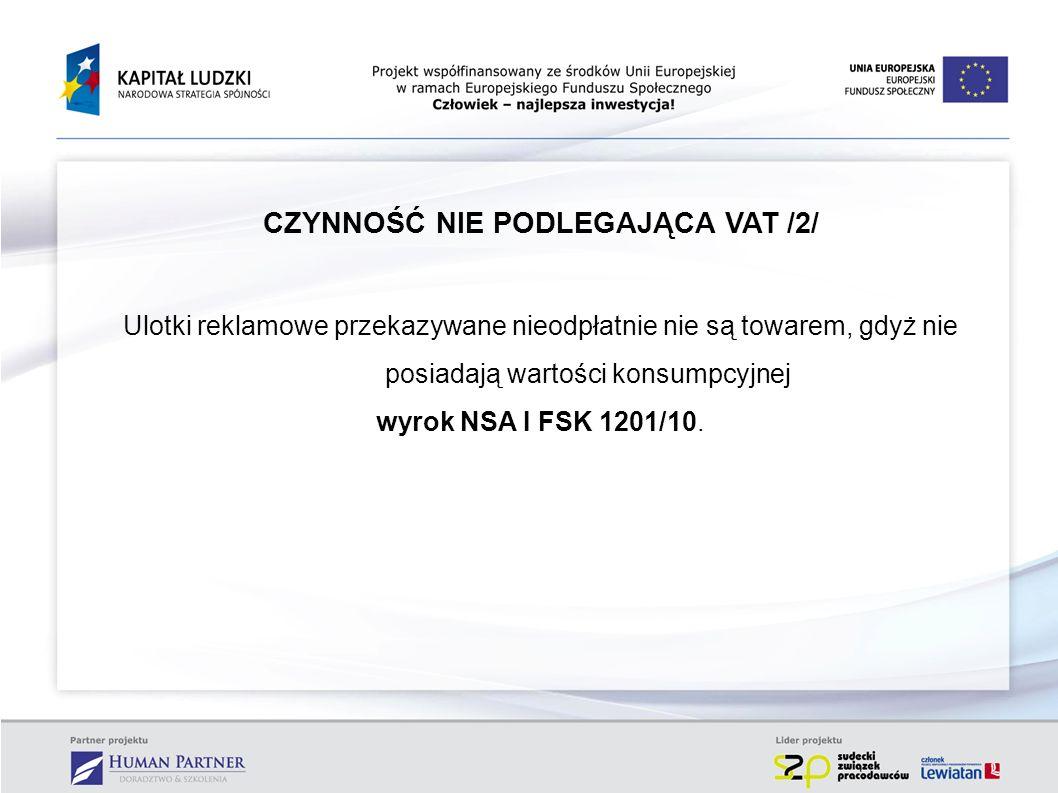 CZYNNOŚĆ NIE PODLEGAJĄCA VAT /2/ Ulotki reklamowe przekazywane nieodpłatnie nie są towarem, gdyż nie posiadają wartości konsumpcyjnej wyrok NSA I FSK