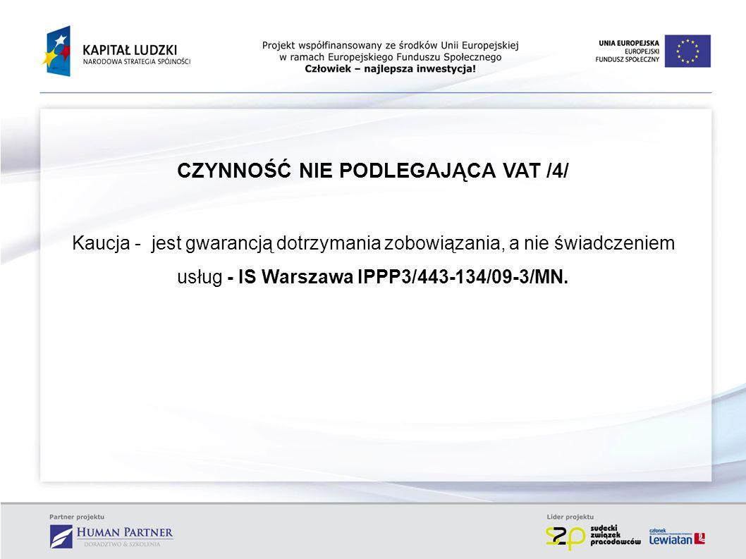CZYNNOŚĆ NIE PODLEGAJĄCA VAT /4/ Kaucja - jest gwarancją dotrzymania zobowiązania, a nie świadczeniem usług - IS Warszawa IPPP3/443-134/09-3/MN.