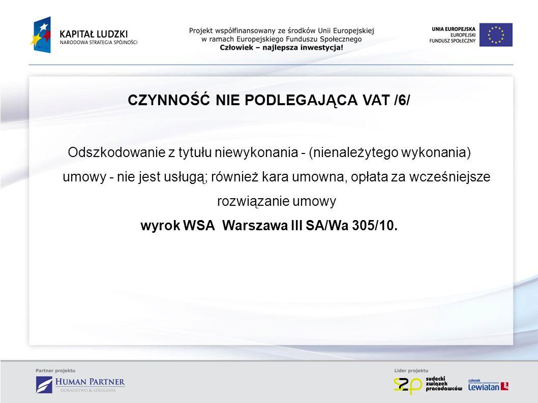 CZYNNOŚĆ NIE PODLEGAJĄCA VAT /6/ Odszkodowanie z tytułu niewykonania - (nienależytego wykonania) umowy - nie jest usługą; również kara umowna, opłata