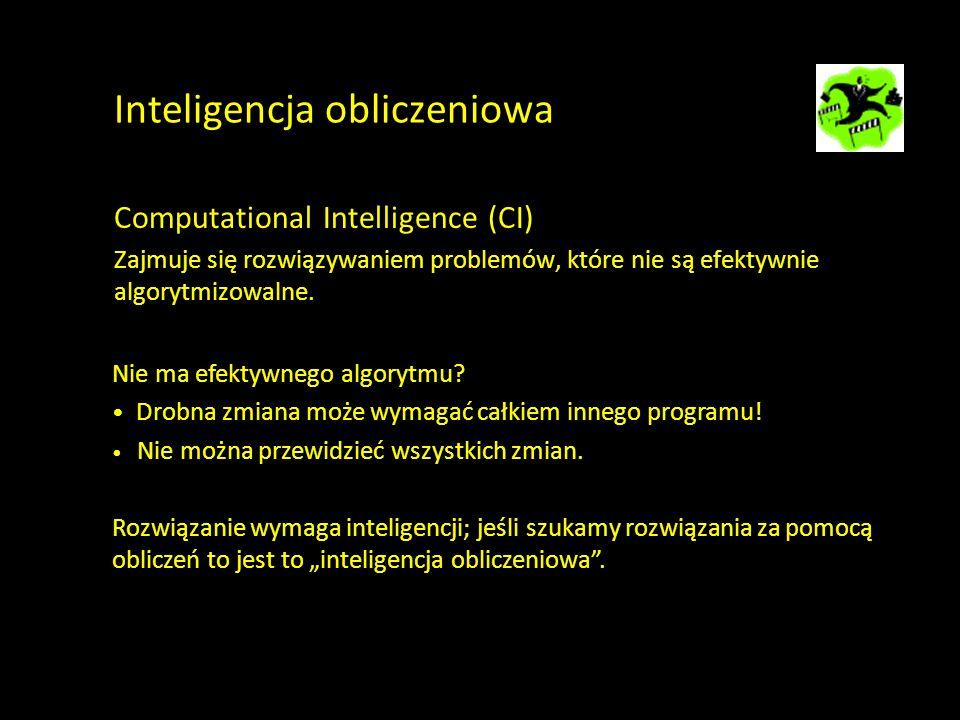 Inteligencja obliczeniowa Computational Intelligence (CI) Zajmuje się rozwiązywaniem problemów, które nie są efektywnie algorytmizowalne. Nie ma efekt