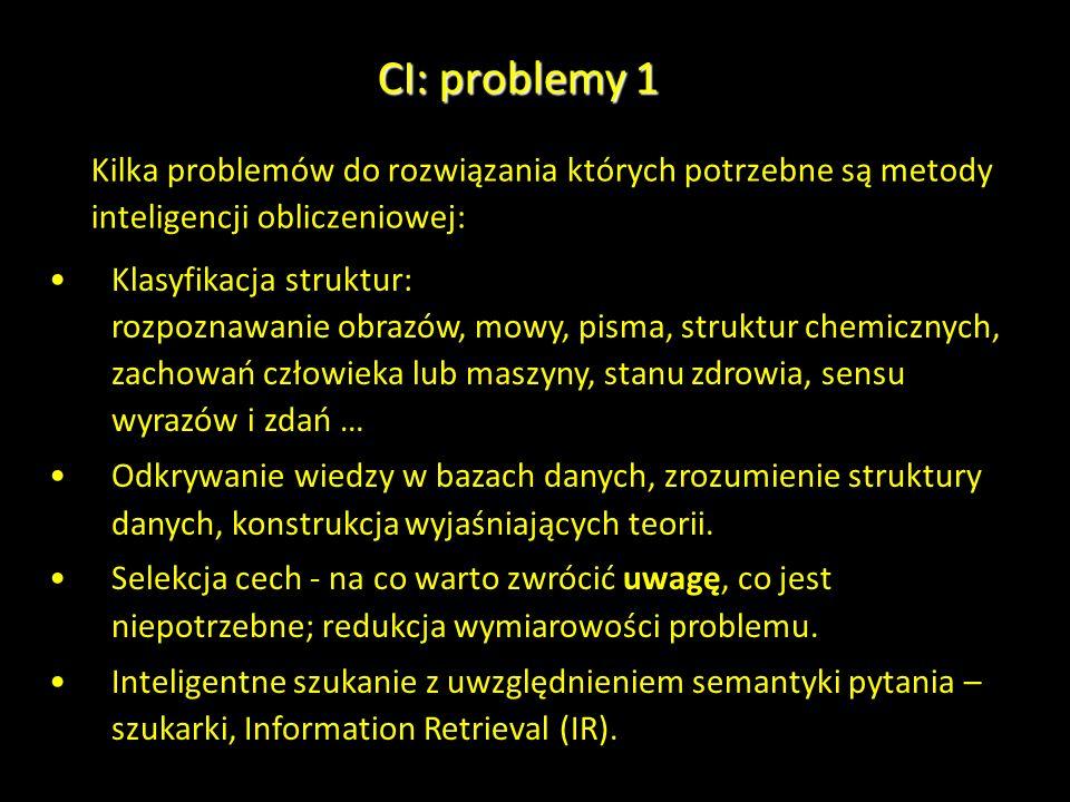 CI: problemy 1 Kilka problemów do rozwiązania których potrzebne są metody inteligencji obliczeniowej: Klasyfikacja struktur: rozpoznawanie obrazów, mo