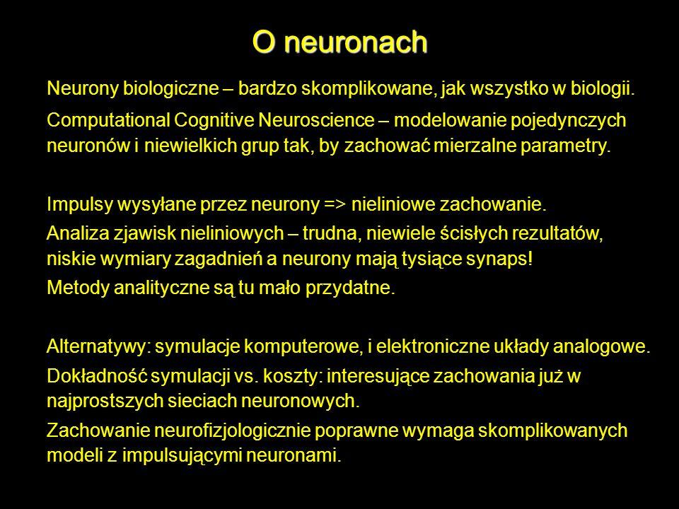 O neuronach Neurony biologiczne – bardzo skomplikowane, jak wszystko w biologii. Computational Cognitive Neuroscience – modelowanie pojedynczych neuro