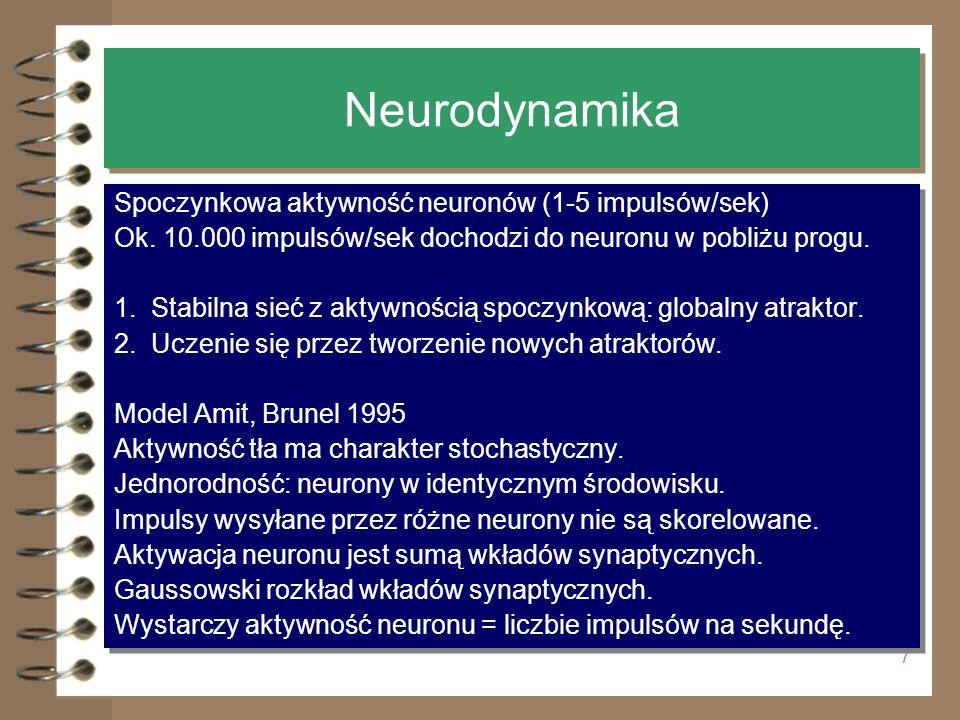 7 Neurodynamika Spoczynkowa aktywność neuronów (1-5 impulsów/sek) Ok. 10.000 impulsów/sek dochodzi do neuronu w pobliżu progu. 1. Stabilna sieć z akty