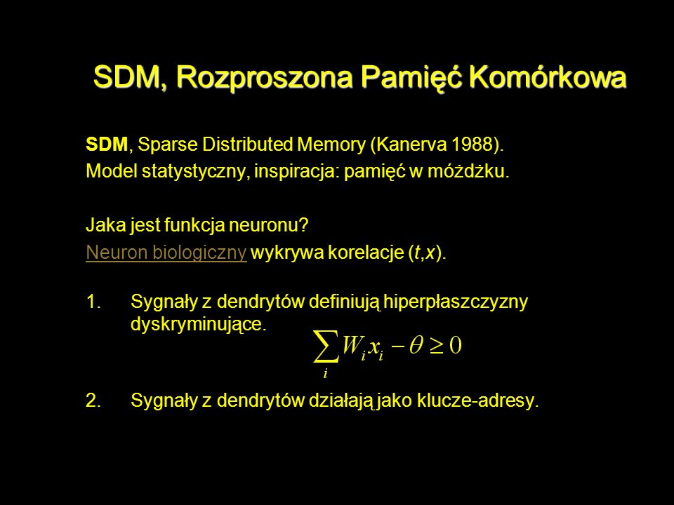 SDM, Sparse Distributed Memory (Kanerva 1988). Model statystyczny, inspiracja: pamięć w móżdżku. Jaka jest funkcja neuronu? Neuron biologicznyNeuron b