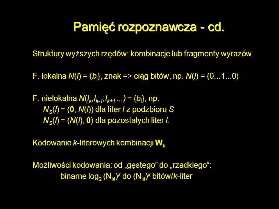 Pamięć rozpoznawcza - cd. Struktury wyższych rzędów: kombinacje lub fragmenty wyrazów. F. lokalna N(l) = {b i }, znak => ciąg bitów, np. N(l) = (0...1
