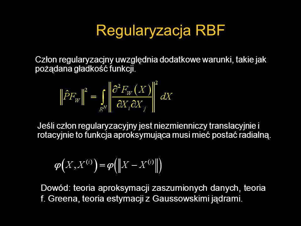 Regularyzacja RBF Człon regularyzacjny uwzględnia dodatkowe warunki, takie jak pożądana gładkość funkcji. Jeśli człon regularyzacyjny jest niezmiennic
