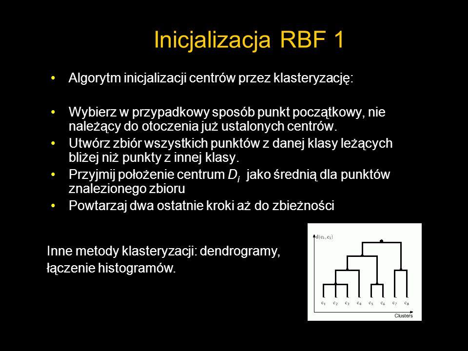 Inicjalizacja RBF 1 Algorytm inicjalizacji centrów przez klasteryzację: Wybierz w przypadkowy sposób punkt początkowy, nie należący do otoczenia już u