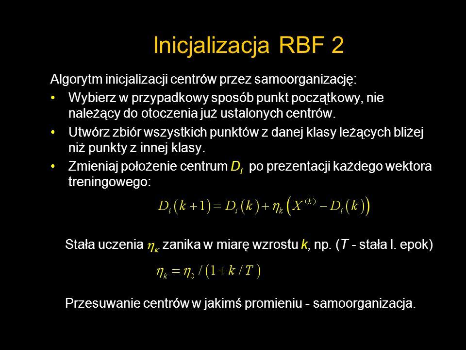 Inicjalizacja RBF 2 Algorytm inicjalizacji centrów przez samoorganizację: Wybierz w przypadkowy sposób punkt początkowy, nie należący do otoczenia już