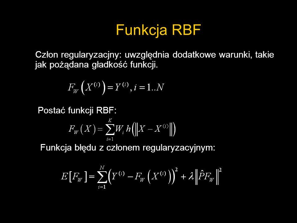 Funkcja RBF Człon regularyzacjny: uwzględnia dodatkowe warunki, takie jak pożądana gładkość funkcji. Postać funkcji RBF: Funkcja błędu z członem regul