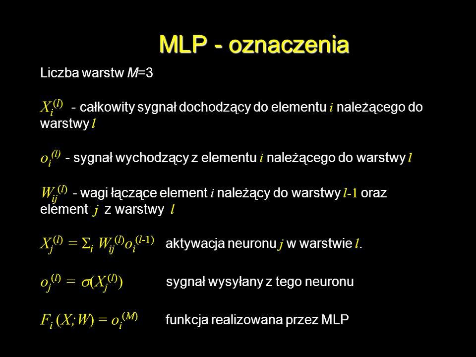 MLP - oznaczenia Liczba warstw M=3 X i (l) - całkowity sygnał dochodzący do elementu i należącego do warstwy l o i (l) - sygnał wychodzący z elementu