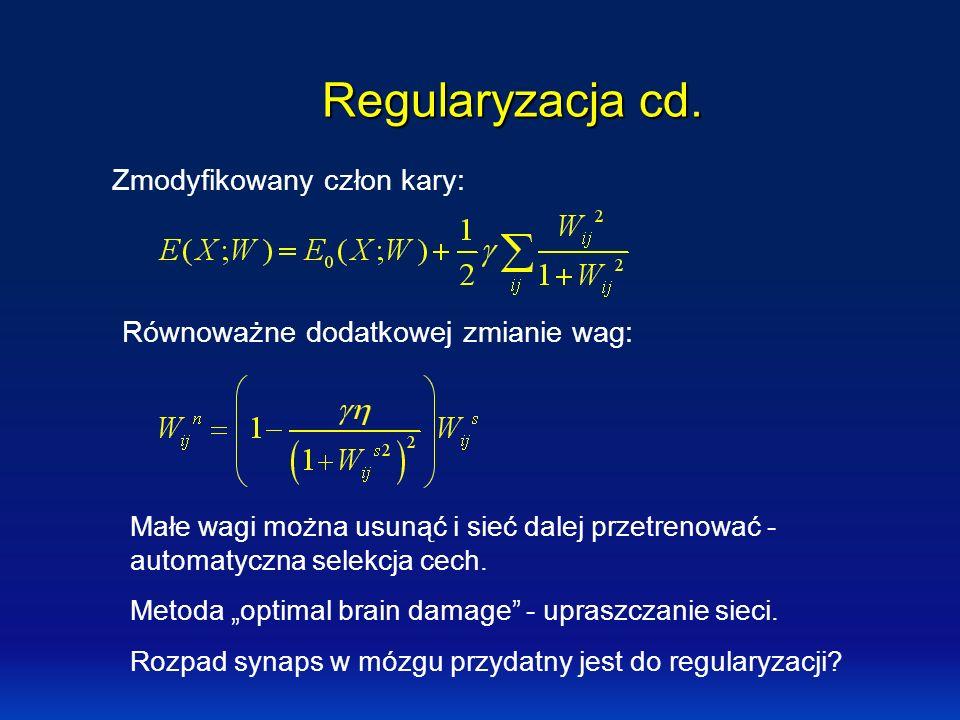 Regularyzacja cd. Zmodyfikowany człon kary: Równoważne dodatkowej zmianie wag: Małe wagi można usunąć i sieć dalej przetrenować - automatyczna selekcj