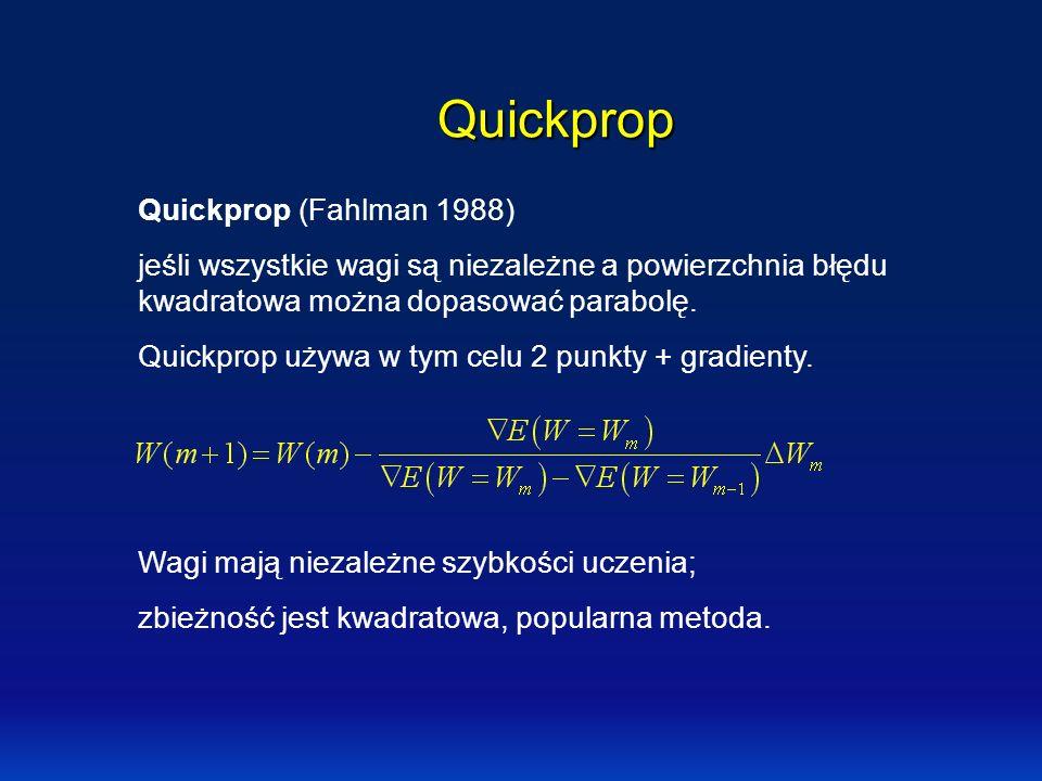 Quickprop Quickprop (Fahlman 1988) jeśli wszystkie wagi są niezależne a powierzchnia błędu kwadratowa można dopasować parabolę. Quickprop używa w tym