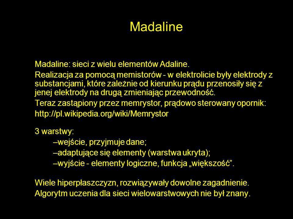 Madaline Madaline: sieci z wielu elementów Adaline. Realizacja za pomocą memistorów - w elektrolicie były elektrody z substancjami, które zależnie od