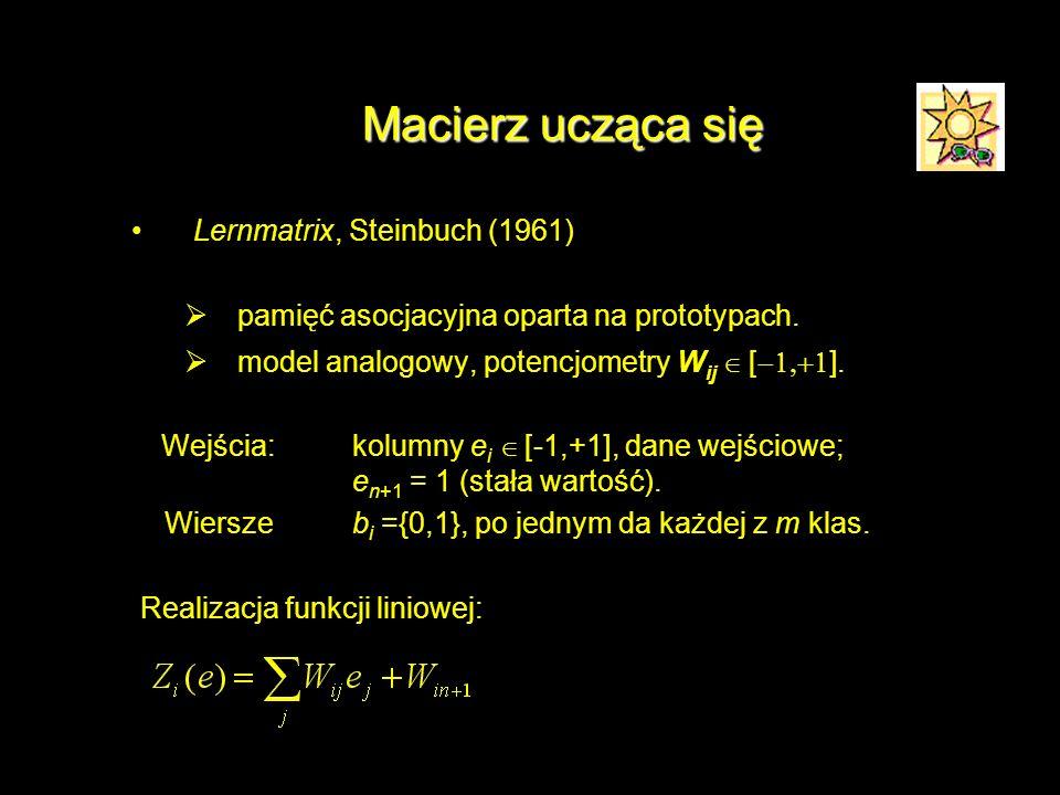 Macierz ucząca się Lernmatrix, Steinbuch (1961) pamięć asocjacyjna oparta na prototypach. model analogowy, potencjometry W ij [ ]. Wejścia: kolumny e