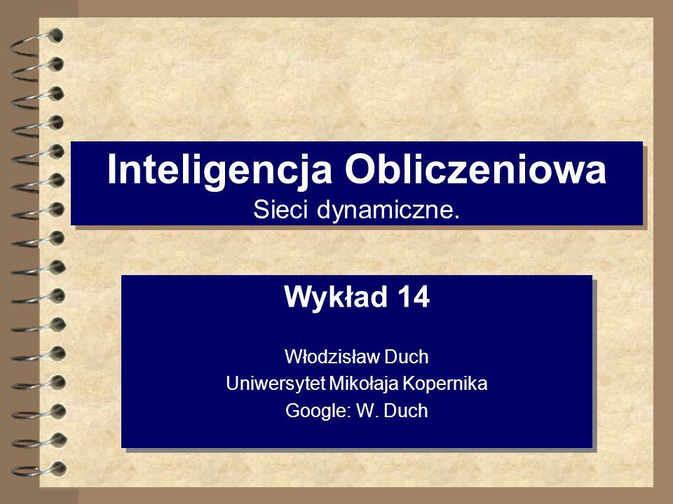 Inteligencja Obliczeniowa Sieci dynamiczne. Wykład 14 Włodzisław Duch Uniwersytet Mikołaja Kopernika Google: W. Duch Wykład 14 Włodzisław Duch Uniwers
