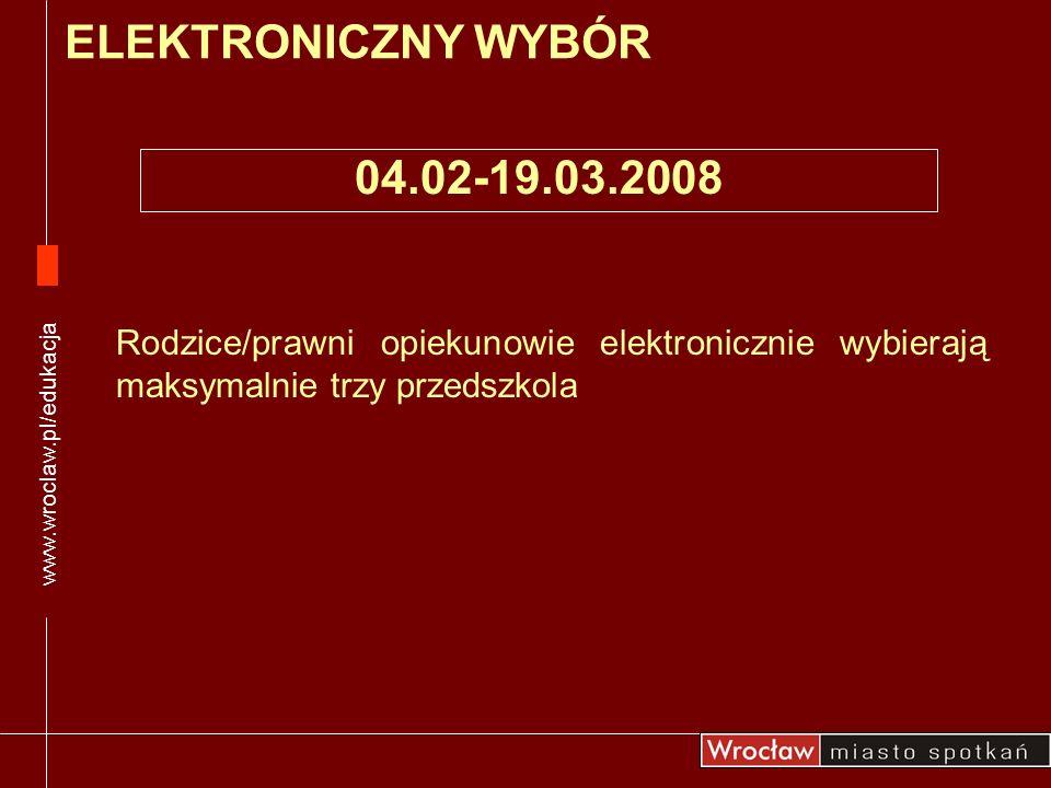 Rodzice/prawni opiekunowie elektronicznie wybierają maksymalnie trzy przedszkola ELEKTRONICZNY WYBÓR www.wroclaw.pl/edukacja 04.02-19.03.2008