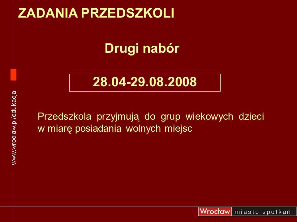 Przedszkola przyjmują do grup wiekowych dzieci w miarę posiadania wolnych miejsc ZADANIA PRZEDSZKOLI 28.04-29.08.2008 Drugi nabór www.wroclaw.pl/eduka