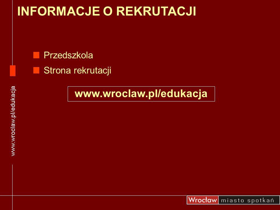 Przedszkola Strona rekrutacji INFORMACJE O REKRUTACJI www.wroclaw.pl/edukacja