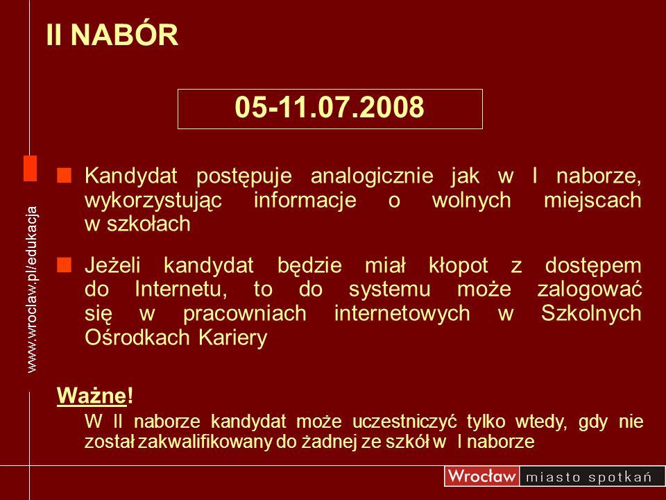 05-11.07.2008 Kandydat postępuje analogicznie jak w I naborze, wykorzystując informacje o wolnych miejscach w szkołach Jeżeli kandydat będzie miał kło