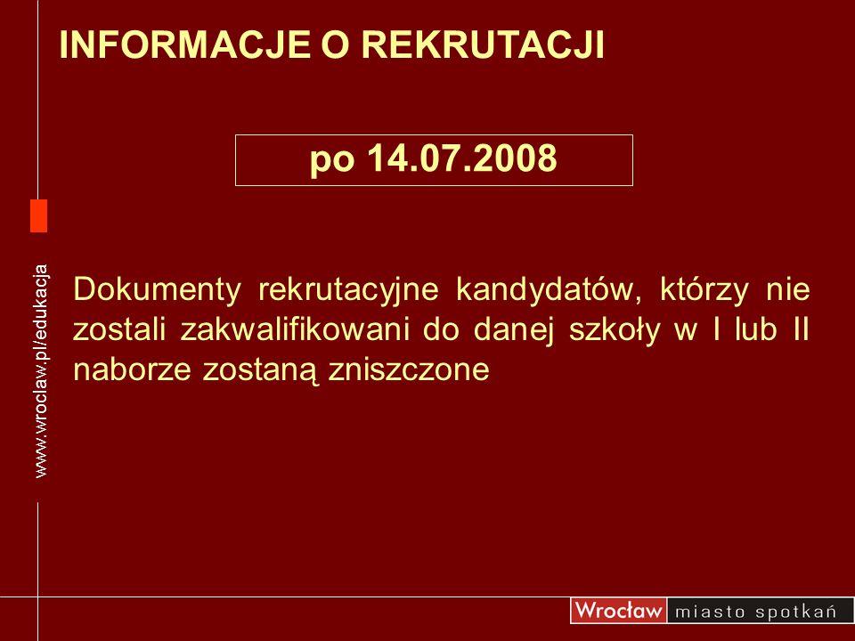 Dokumenty rekrutacyjne kandydatów, którzy nie zostali zakwalifikowani do danej szkoły w I lub II naborze zostaną zniszczone www.wroclaw.pl/edukacja IN