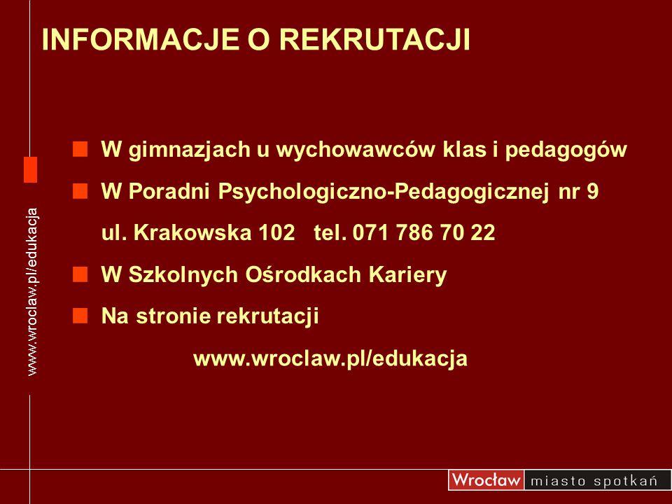 INFORMACJE O REKRUTACJI W gimnazjach u wychowawców klas i pedagogów W Poradni Psychologiczno-Pedagogicznej nr 9 ul. Krakowska 102 tel. 071 786 70 22 W